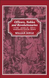 Officers, Nobles and Revolutionaries: Essays on Eighteenth-Century France