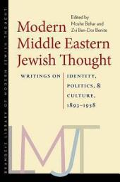 Modern Middle Eastern Jewish Thought: Writings on Identity, Politics, and Culture, 1893-1958