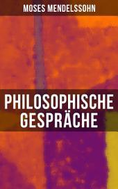 Philosophische Gespräche: Dialoge über die Empfindungen: Eine Harmonie zwischen Körper und Seele