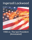 1900 Or  The Last President  Annotated