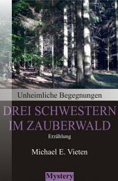 Unheimliche Begegnungen - Drei Schwestern im Zauberwald