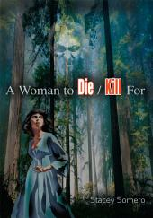 A Woman to Die/Kill For