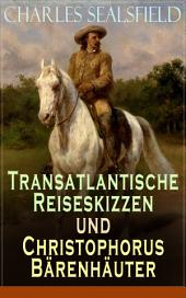 Transatlantische Reiseskizzen und Christophorus Bärenhäuter - Vollständige Ausgabe: Band 1&2: Mexikanischer Unabhängigkeitskrieg - Revolution im Jahr 1812