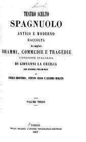 Teatro scelto spagnuolo antico e moderno raccolta dei migliori drammi: Volume 3