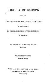 History of Europe: From the Commencement of the French Revolution in MDCCLXXXIX [i.e. 1789] to the Restoration of the Bourbons in MDCCCXV [i.e. 1815], Volume 12