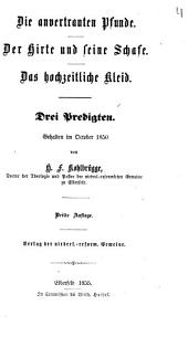 Die anvertrauten Pfunde: Der Hirte und seine Schafe ; Das hochzeitliche Kleid : drei Predigten