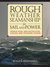 Rough Weather Seamanship for Sail and Power: Design, Gear, and Tactics for Coastal and Offshore Waters