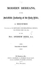 Modern Bereans, or the infallible authority of the Holy Bible, a discourse [on Acts xvii. 11], etc