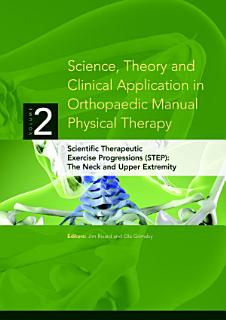 Science  Theory and Clinical Application in Orthopaedic Manual Physical Therapy  Scientific Therapeutic Exercise Progressions  STEP   The Neck and Upper Extremity Book