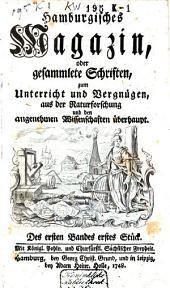 Hamburgisches Magazin, oder gesammlete Schriften, zum Unterricht und Vergnügen aus der Naturforschung und den angenehmen Wissenschaften überhaupt: Band 1