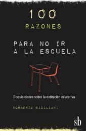 100 razones para no ir a la escuela: Disquisiciones sobre la extitución educativa