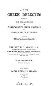 A new Greek delectus, adapted to the arrangement of ... C. Wordsworth's grammar. Stereotyped ed