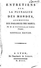 Entretiens sur la pluralité des mondes: Augmentés des Dialogues des morts...