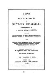 Life and Campaigns of Napoleon Bonaparte: Giving an Account of All His Engagements: From the Siege of Toulon to the Battle of Waterloo: Also, Embracing Accounts of the Daring Exploits of His Marshals; Together with His Public and Private Life, from the Commencement of His Career to His Final Imprisonment and Death on the Rock of St. Helena