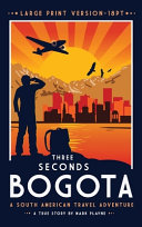 3 Seconds in Bogot    The Gripping True Story of Two Backpackers who Fell Into the Hands of the Colombian Underworld   LARGE PRINT HARDBACK