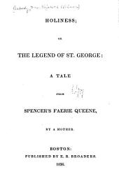 Holiness, Or The Legend of St. George:: A Tale from Spencer's [sic] Faerie Queene,