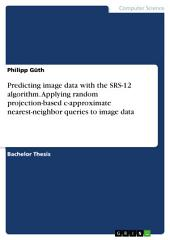 Predicting image data with the SRS-12 algorithm. Applying random projection-based c-approximate nearest-neighbor queries to image data
