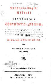 Johannis Angeli Silesii Cherubinischer Wanders-mann, oder: Geistreiche Sinn- und Schluss-reime zur göttlichen Beschaulichkeit anleitende
