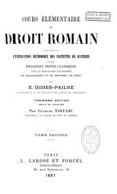 Cours élémentaire de droit romain, contenant l'explication méthodique des Institutes de Justinien et des principaux textes classiques...