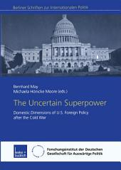 The Uncertain Superpower: Domestic Dimensions of U.S. Foreign Policy after the Cold War