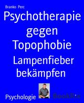 Psychotherapie gegen Topophobie: Lampenfieber bekämpfen