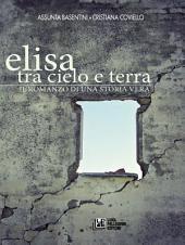 Elisa. Tra cielo e terra. Il romanzo di una storia vera