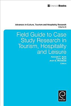 Field Guide to Case Study Research in Tourism  Hospitality and Leisure PDF