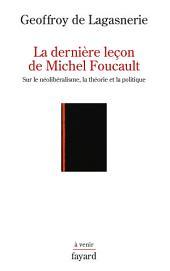 La dernière leçon de Michel Foucault: Sur le néolibéralisme, la théorie et la politique