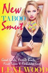 New Taboo Smut: Good Girls, Fertile Brats, First Times and Forbidden Lust