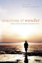 Practices of Wonder: Cross-Disciplinary Perspectives