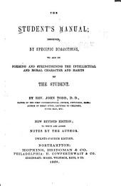 The Student's Manual Designed, by Specific Directions, to Aid in Forming and Strengthening the Intellectual and Moral Character and Habits of the Student