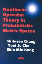Nonlinear Operator Theory in Probablistic Metric Spaces