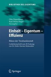 Einheit - Eigentum - Effizienz: Bilanz der Treuhandanstalt Gedächtnisschrift zum 20. Todestag von Dr. Detlev Karsten Rohwedder