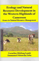Ecology and Natural Resource Development in the Western Highlands of Cameroon  Issues in Natural Resource Management PDF
