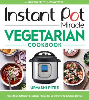 Instant Pot Miracle Vegetarian Cookbook