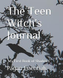 The Teen Witch s Journal  My First Book of Shadows