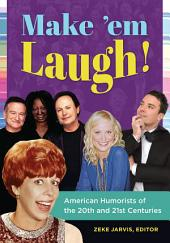 Make 'em Laugh! American Humorists of the 20th and 21st Centuries: American Humorists of the 20th and 21st Centuries