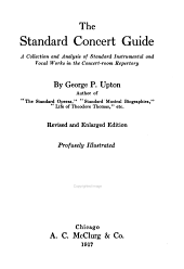 The Standard Concert Guide: A Collection and Analysis of Standard Instrumental and Vocal Works in the Concert-room Repertory