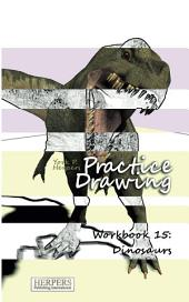 Practice Drawing - Workbook 15: Dinosaurs