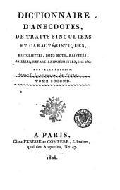 Dictionnaire d'anecdotes, de traits singuliers et caractéristiques: historiettes, bons mots, naïvetés, saillies, reparties ingénieuses, etc, Volume2