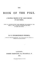 The Book of the Pike. A Practical Treatise on the Various Methods of Jack Fishing, Etc. [With Illustrations.]