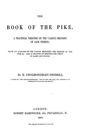 The Book of the Pike  A Practical Treatise on the Various Methods of Jack Fishing  Etc   With Illustrations