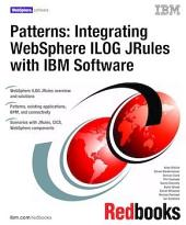 Patterns: Integrating WebSphere ILOG JRules with IBM Software