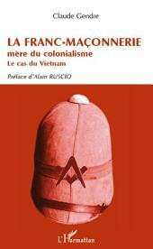 La Franc-Maçonnerie mère du colonialisme: Le cas du Vietnam