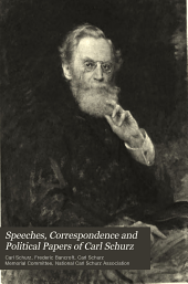Speeches, Correspondence and Political Papers of Carl Schurz: 1852-1870