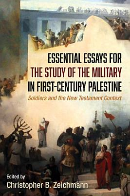 Essential Essays for the Study of the Military in First-Century Palestine