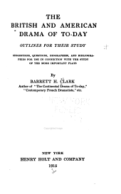 The British and American Drama of To-day: Outlines for Their Study: Suggestions, Questions, Biographies, and Bibliographies for Use in Connection with the Study of the More Important Plays
