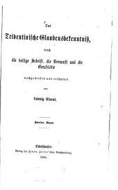 Das Tridentinische Glaubensbekenntniß durch die Heilige Schrift, die Vernunft und die Geschichte nachgewiesen und erläutert: Band 2