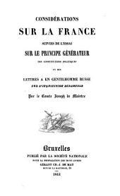 Considérations sur la France: suivies de l'Essai sur le principe générateur des constitutions politiques; et des Lettres à un gentilhomme russe sur l'inquisition espagnole