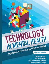 TECHNOLOGY IN MENTAL HEALTH: Applications in Practice, Supervision and Training (2nd Ed.)